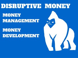 Disruptive money